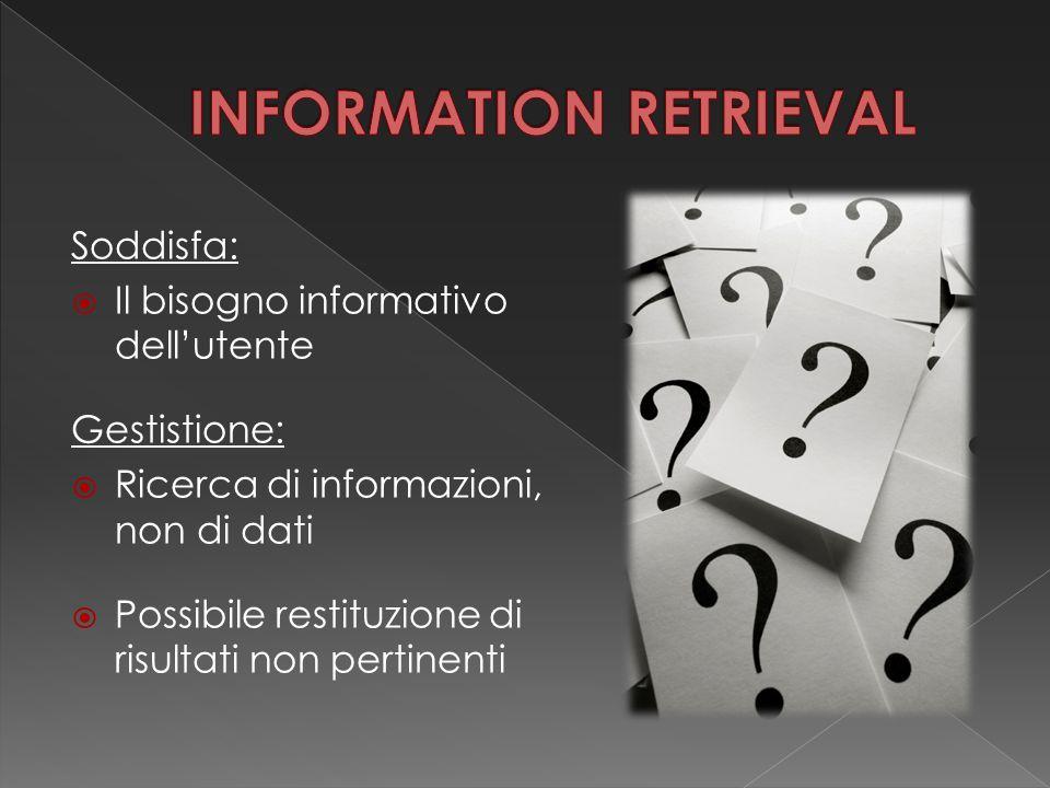 Soddisfa:  Il bisogno informativo dell'utente Gestistione:  Ricerca di informazioni, non di dati  Possibile restituzione di risultati non pertinent