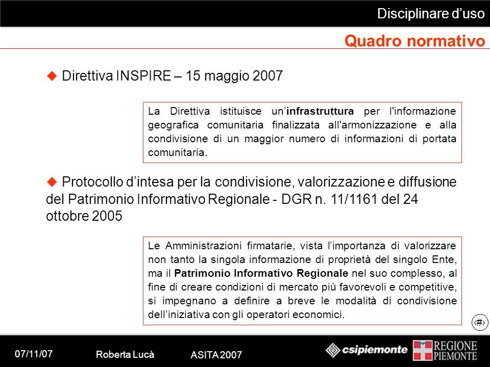 07/11/07 Roberta Lucà ASITA 2007 Disciplinare d'uso 10 Quadro normativo  Direttiva INSPIRE – 15 maggio 2007 La Direttiva istituisce un'infrastruttura