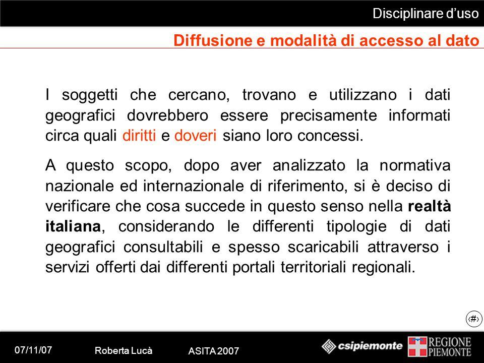 07/11/07 Roberta Lucà ASITA 2007 Disciplinare d'uso 13 Diffusione e modalità di accesso al dato I soggetti che cercano, trovano e utilizzano i dati ge