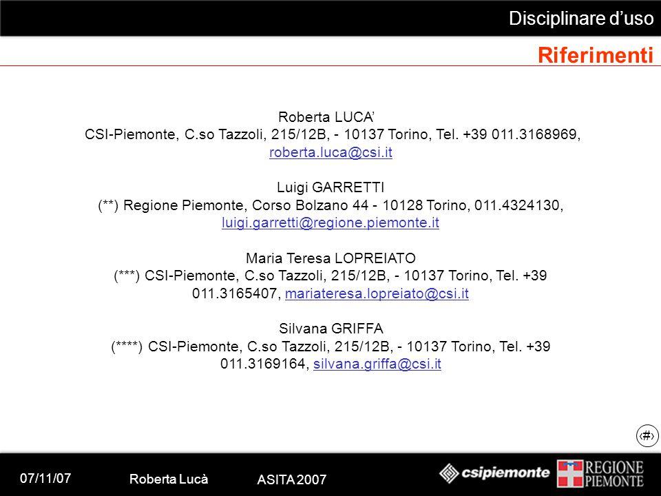 07/11/07 Roberta Lucà ASITA 2007 Disciplinare d'uso 21 Riferimenti Roberta LUCA' CSI-Piemonte, C.so Tazzoli, 215/12B, - 10137 Torino, Tel. +39 011.316