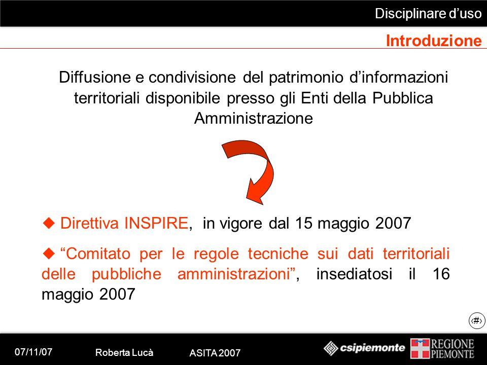 """07/11/07 Roberta Lucà ASITA 2007 Disciplinare d'uso 3 Introduzione  Direttiva INSPIRE, in vigore dal 15 maggio 2007  """"Comitato per le regole tecnich"""