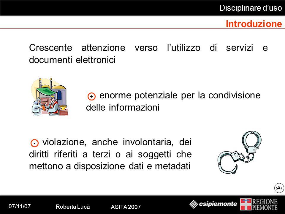 07/11/07 Roberta Lucà ASITA 2007 Disciplinare d'uso 4 Introduzione Crescente attenzione verso l'utilizzo di servizi e documenti elettronici enorme pot