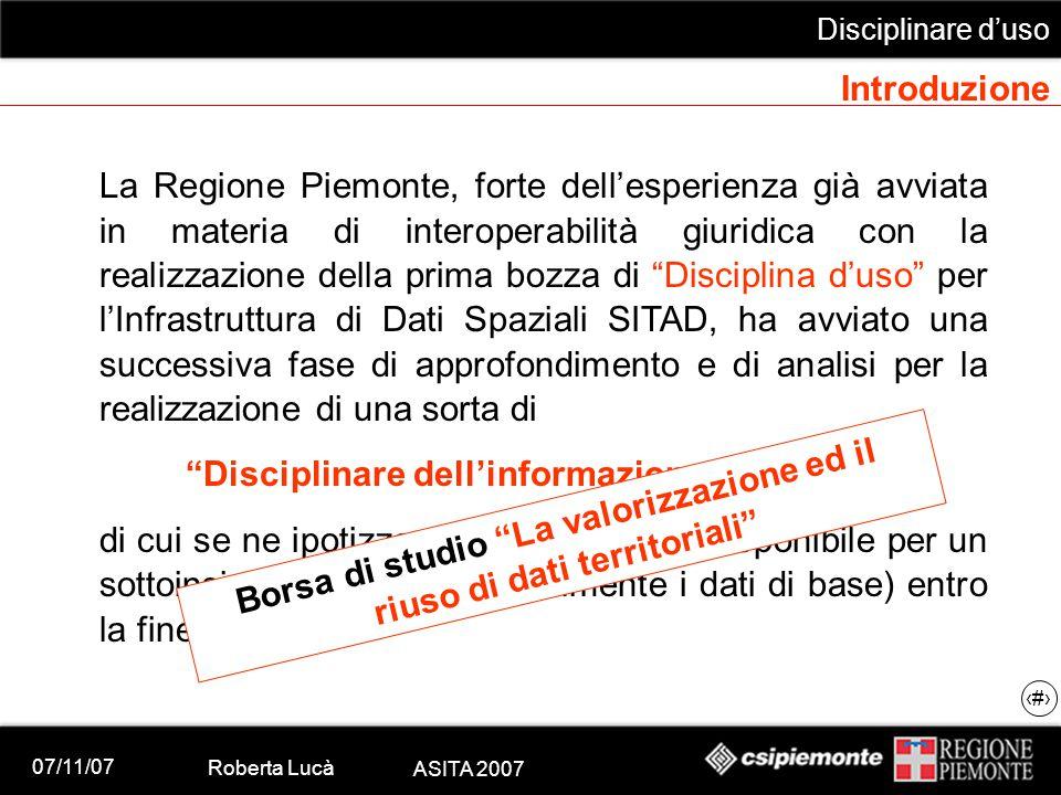 07/11/07 Roberta Lucà ASITA 2007 Disciplinare d'uso 5 Introduzione La Regione Piemonte, forte dell'esperienza già avviata in materia di interoperabili
