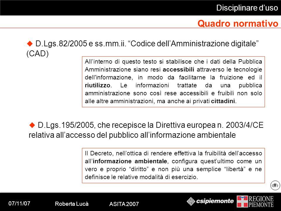 """07/11/07 Roberta Lucà ASITA 2007 Disciplinare d'uso 8 Quadro normativo  D.Lgs.82/2005 e ss.mm.ii. """"Codice dell'Amministrazione digitale"""" (CAD) All'in"""