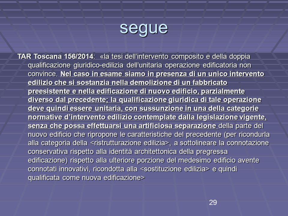 segue TAR Toscana 156/2014: «la tesi dell'intervento composito e della doppia qualificazione giuridico-edilizia dell'unitaria operazione edificatoria non convince.