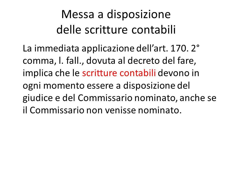 Messa a disposizione delle scritture contabili La immediata applicazione dell'art. 170. 2° comma, l. fall., dovuta al decreto del fare, implica che le
