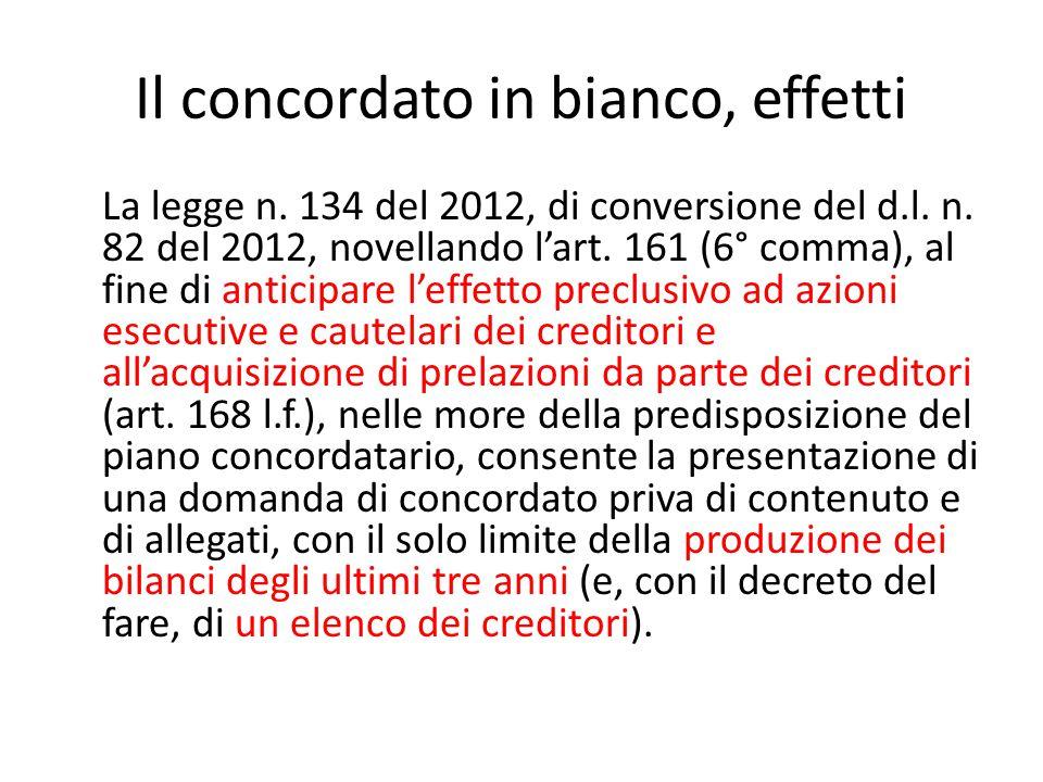 Il concordato in bianco, effetti La legge n. 134 del 2012, di conversione del d.l. n. 82 del 2012, novellando l'art. 161 (6° comma), al fine di antici