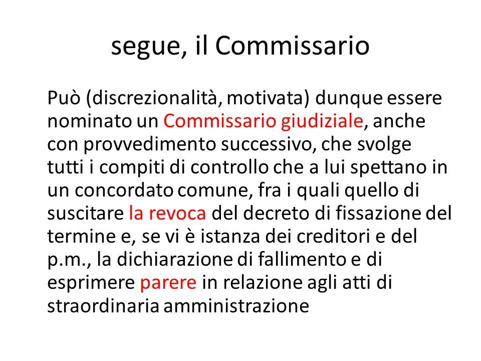 segue, il Commissario Può (discrezionalità, motivata) dunque essere nominato un Commissario giudiziale, anche con provvedimento successivo, che svolge