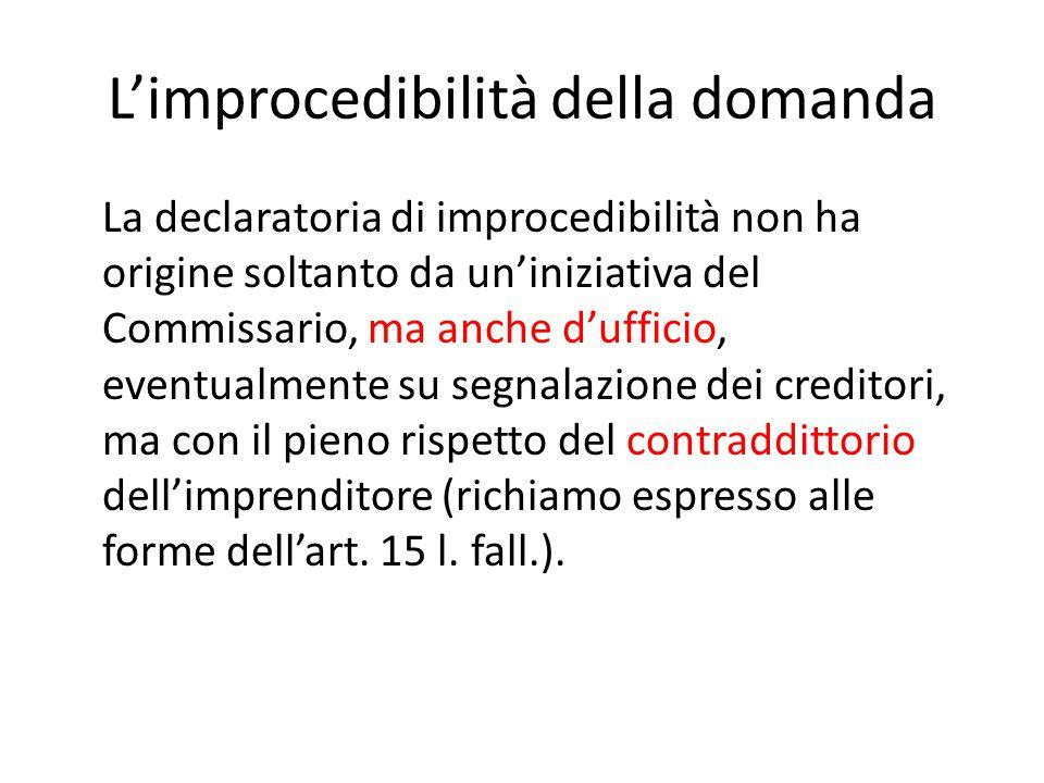 L'improcedibilità della domanda La declaratoria di improcedibilità non ha origine soltanto da un'iniziativa del Commissario, ma anche d'ufficio, event