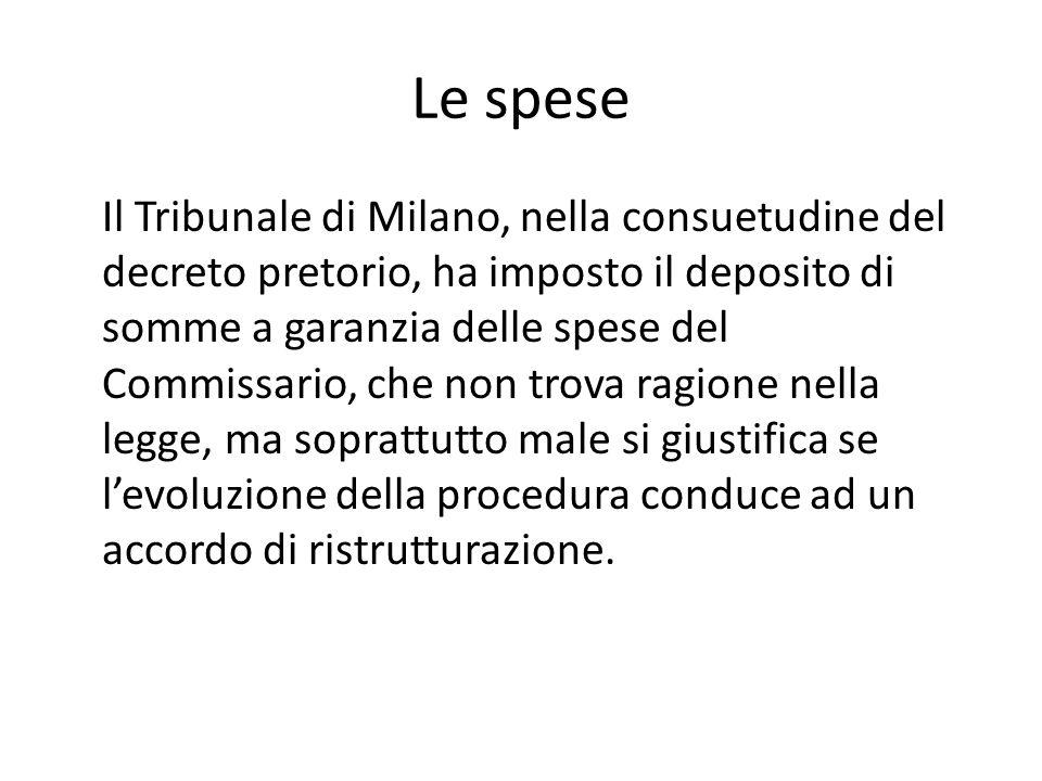 Le spese Il Tribunale di Milano, nella consuetudine del decreto pretorio, ha imposto il deposito di somme a garanzia delle spese del Commissario, che