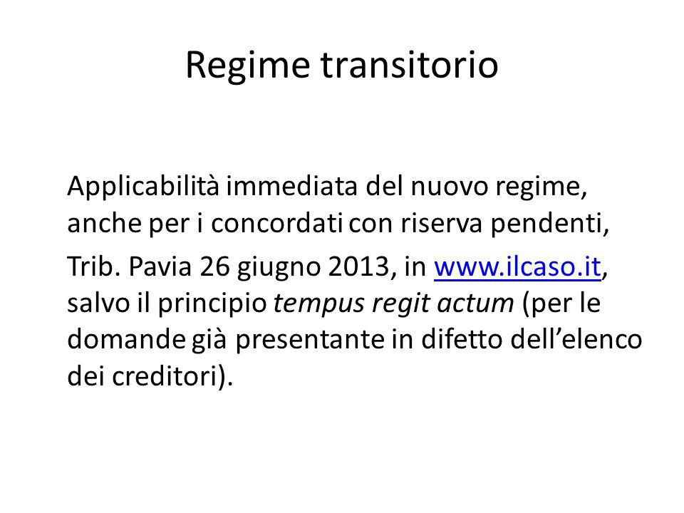 Regime transitorio Applicabilità immediata del nuovo regime, anche per i concordati con riserva pendenti, Trib. Pavia 26 giugno 2013, in www.ilcaso.it