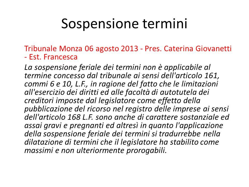 Sospensione termini Tribunale Monza 06 agosto 2013 - Pres. Caterina Giovanetti - Est. Francesca La sospensione feriale dei termini non è applicabile a