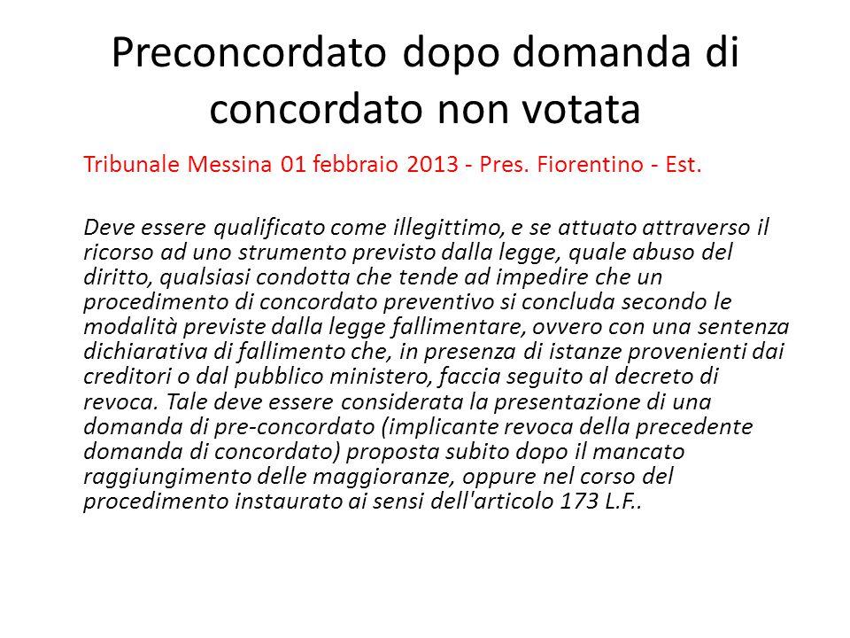 Preconcordato dopo domanda di concordato non votata Tribunale Messina 01 febbraio 2013 - Pres. Fiorentino - Est. Deve essere qualificato come illegitt