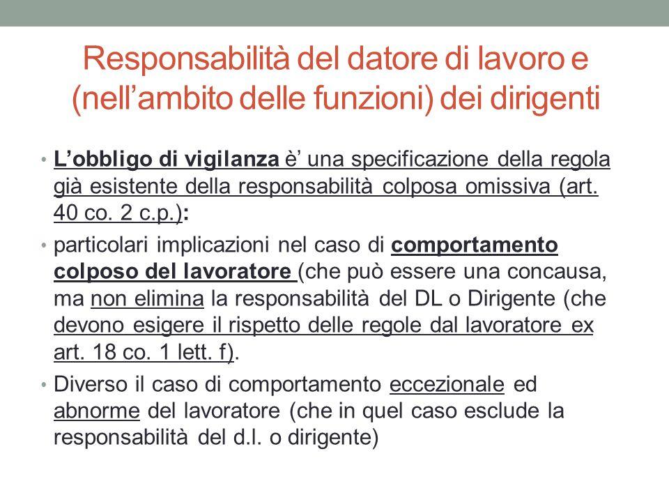Responsabilità del datore di lavoro e (nell'ambito delle funzioni) dei dirigenti L'obbligo di vigilanza è' una specificazione della regola già esisten