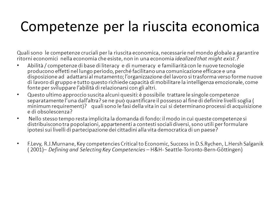 Competenze per la riuscita economica Quali sono le competenze cruciali per la riuscita economica, necessarie nel mondo globale a garantire ritorni economici nella economia che esiste, non in una economia idealized that might exist..