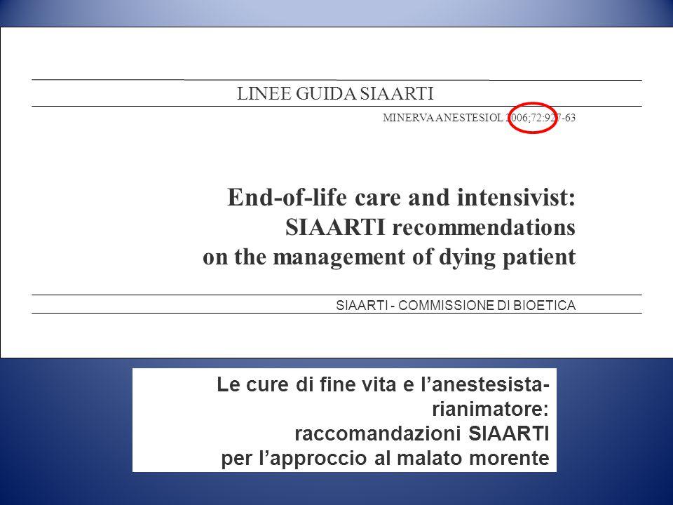Le cure di fine vita e l'anestesista- rianimatore: raccomandazioni SIAARTI per l'approccio al malato morente LINEE GUIDA SIAARTI MINERVA ANESTESIOL 20
