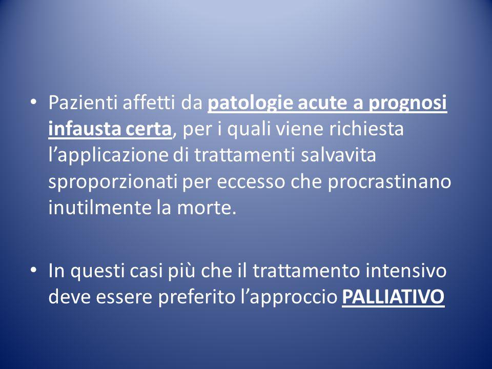 Pazienti affetti da patologie acute a prognosi infausta certa, per i quali viene richiesta l'applicazione di trattamenti salvavita sproporzionati per