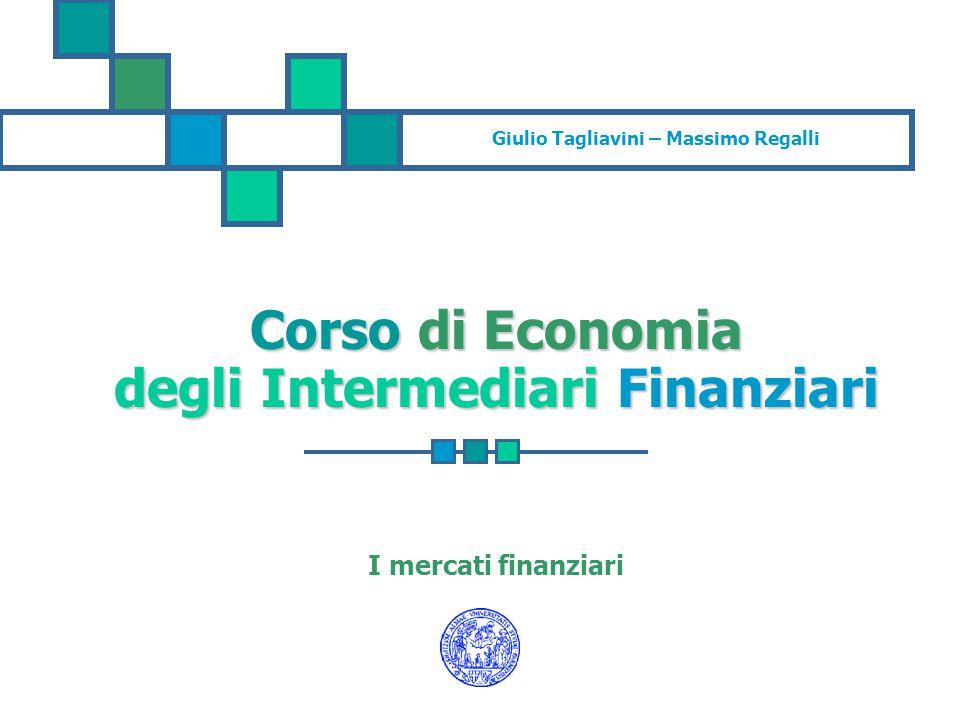 Giulio Tagliavini – Massimo Regalli Corso di Economia degli Intermediari Finanziari I mercati finanziari