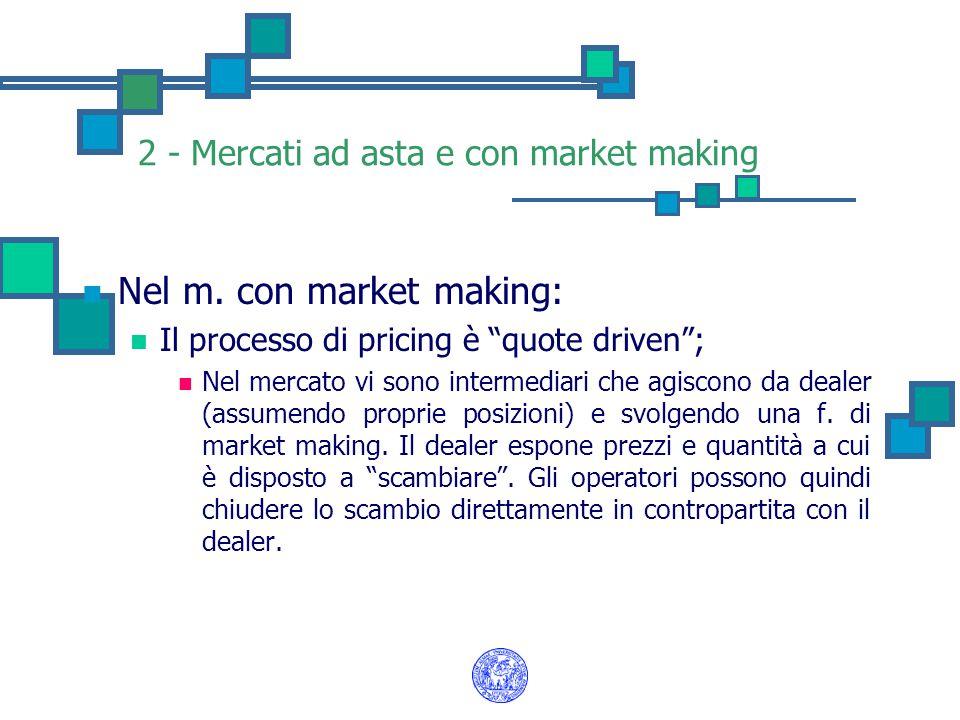 """2 - Mercati ad asta e con market making Nel m. con market making: Il processo di pricing è """"quote driven""""; Nel mercato vi sono intermediari che agisco"""