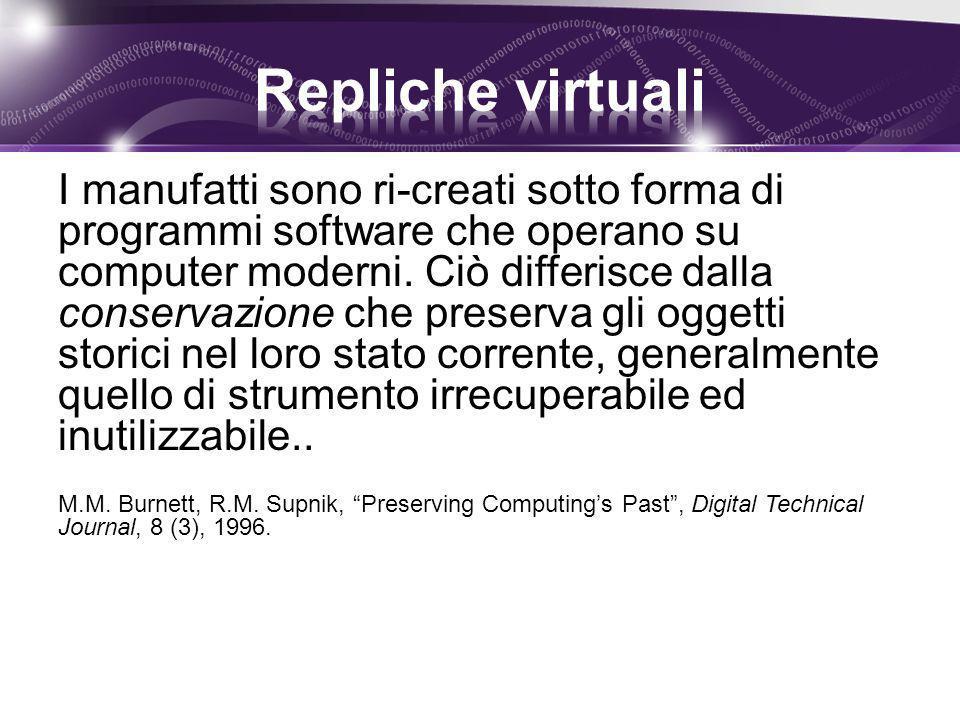 I manufatti sono ri-creati sotto forma di programmi software che operano su computer moderni. Ciò differisce dalla conservazione che preserva gli ogge