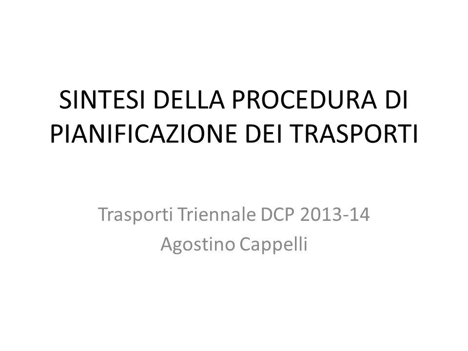 SINTESI DELLA PROCEDURA DI PIANIFICAZIONE DEI TRASPORTI Trasporti Triennale DCP 2013-14 Agostino Cappelli