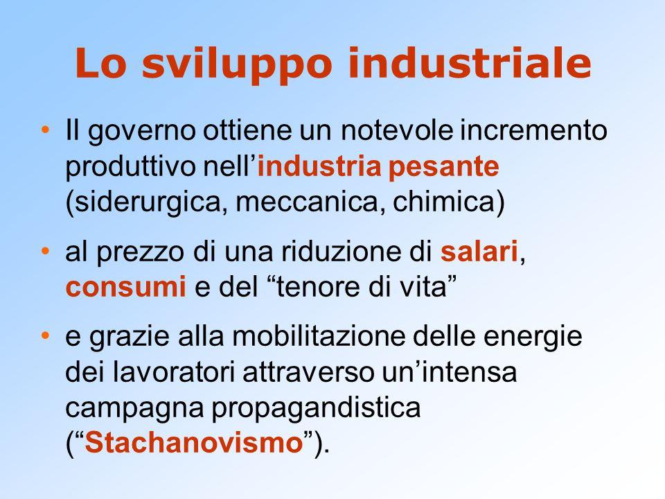 Lo sviluppo industriale Il governo ottiene un notevole incremento produttivo nell'industria pesante (siderurgica, meccanica, chimica) al prezzo di una