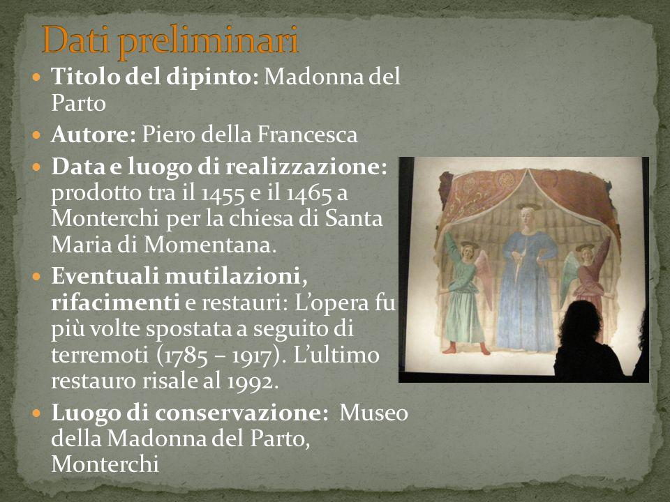 Titolo del dipinto: Madonna del Parto Autore: Piero della Francesca Data e luogo di realizzazione: prodotto tra il 1455 e il 1465 a Monterchi per la c