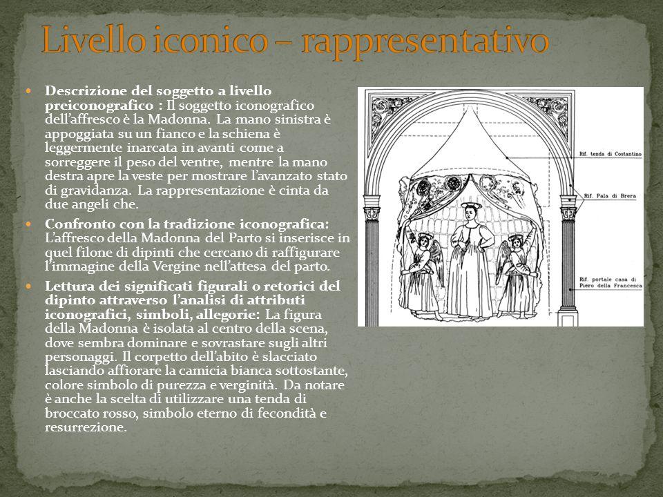 Descrizione del soggetto a livello preiconografico : Il soggetto iconografico dell'affresco è la Madonna. La mano sinistra è appoggiata su un fianco e