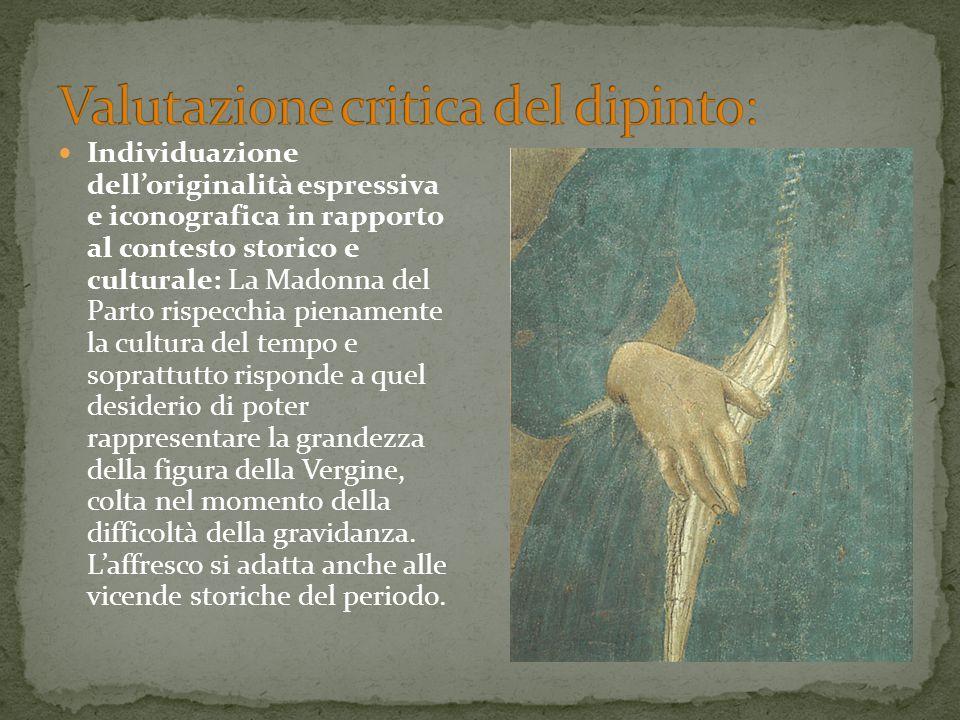 Individuazione dell'originalità espressiva e iconografica in rapporto al contesto storico e culturale: La Madonna del Parto rispecchia pienamente la c