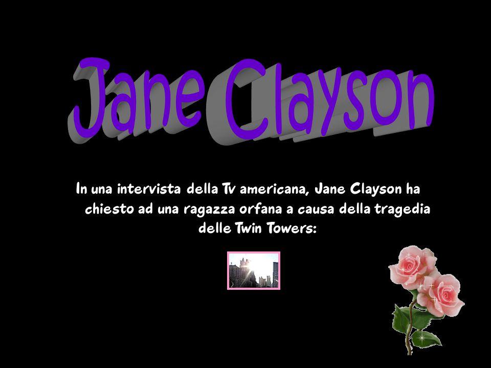 In una intervista della Tv americana, Jane Clayson ha chiesto ad una ragazza orfana a causa della tragedia delle Twin Towers: