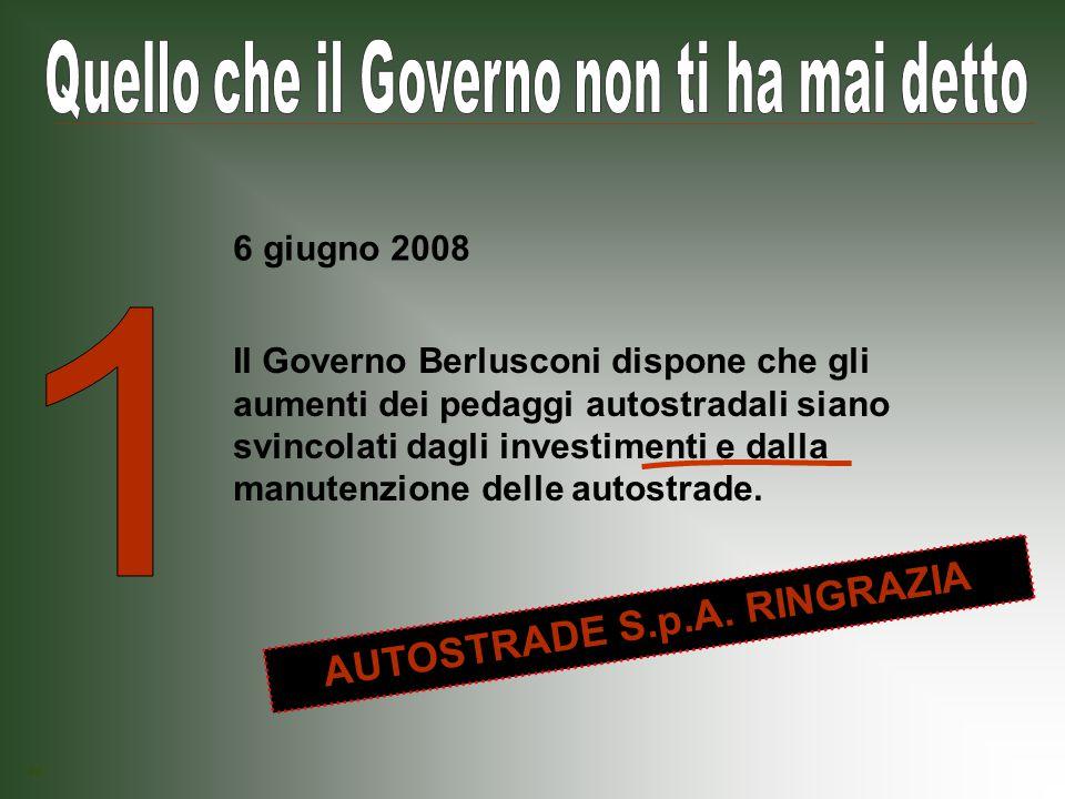 Il Governo Berlusconi dispone che gli aumenti dei pedaggi autostradali siano svincolati dagli investimenti e dalla manutenzione delle autostrade.