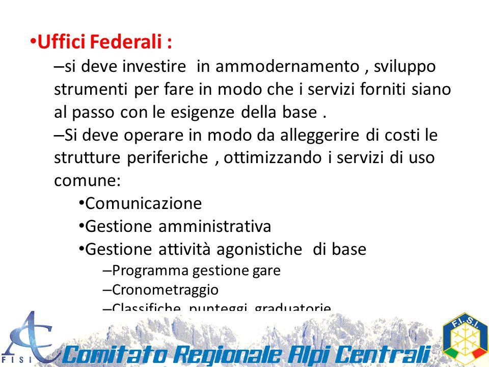 Uffici Federali : – si deve investire in ammodernamento, sviluppo strumenti per fare in modo che i servizi forniti siano al passo con le esigenze della base.