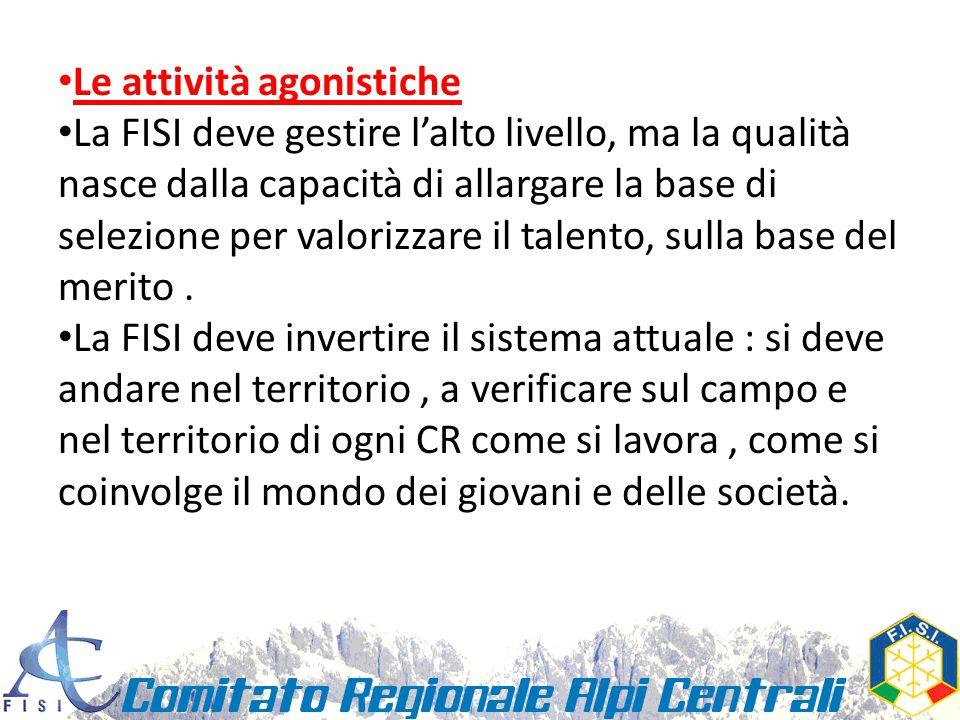 Le attività agonistiche La FISI deve gestire l'alto livello, ma la qualità nasce dalla capacità di allargare la base di selezione per valorizzare il talento, sulla base del merito.