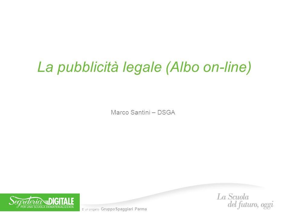 E' un progetto GruppoSpaggiari Parma La pubblicità legale (Albo on-line) Marco Santini – DSGA