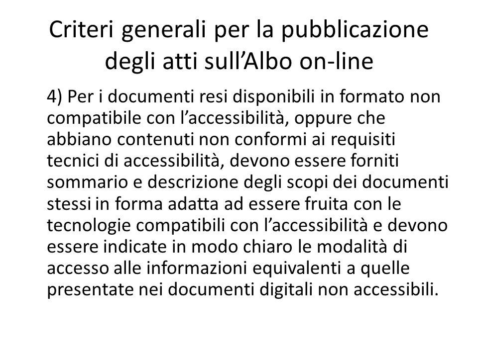 Criteri generali per la pubblicazione degli atti sull'Albo on-line 4) Per i documenti resi disponibili in formato non compatibile con l'accessibilità,