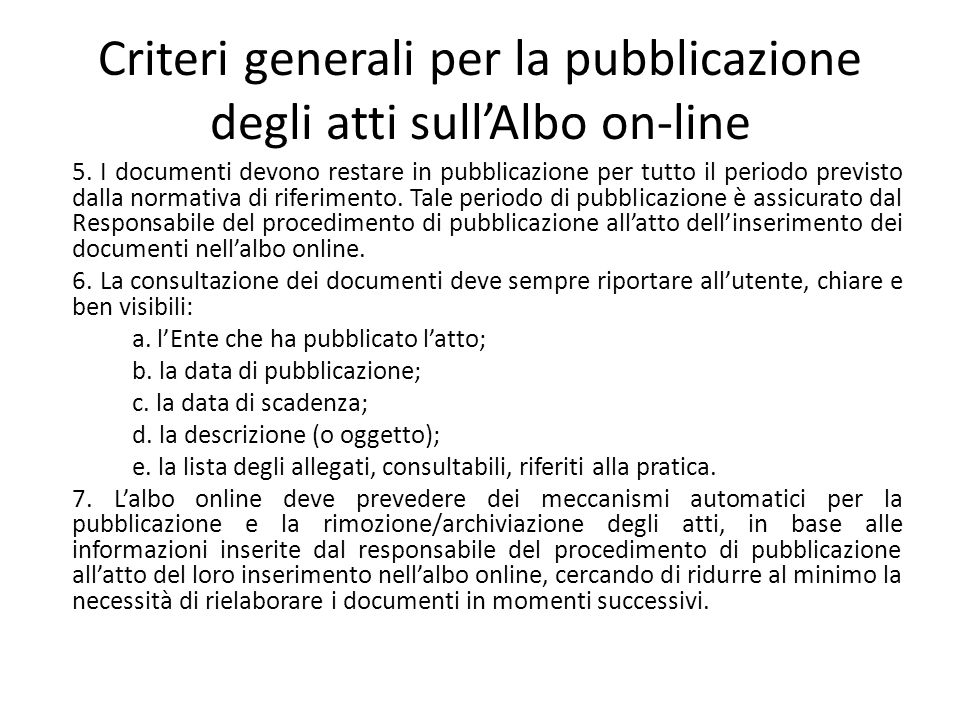 Criteri generali per la pubblicazione degli atti sull'Albo on-line 5. I documenti devono restare in pubblicazione per tutto il periodo previsto dalla