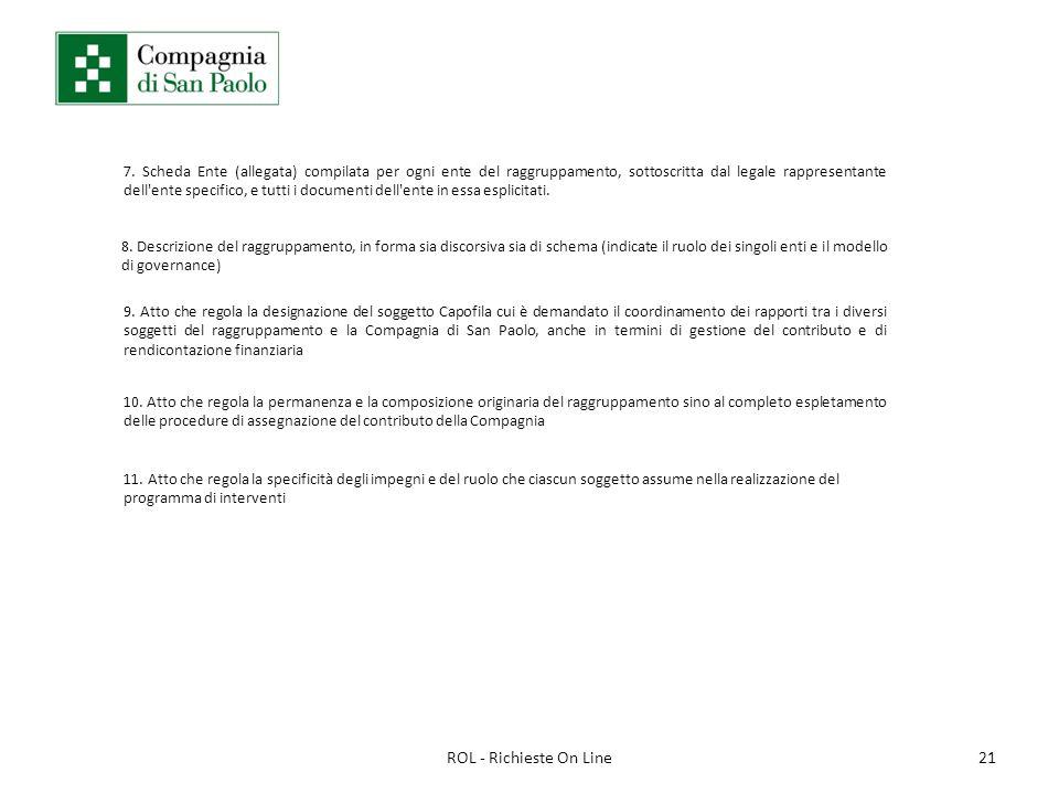 21ROL - Richieste On Line 7. Scheda Ente (allegata) compilata per ogni ente del raggruppamento, sottoscritta dal legale rappresentante dell'ente speci