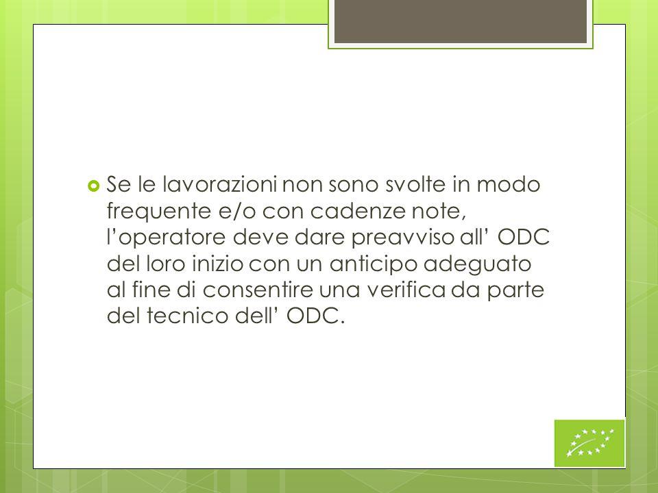  Se le lavorazioni non sono svolte in modo frequente e/o con cadenze note, l'operatore deve dare preavviso all' ODC del loro inizio con un anticipo a
