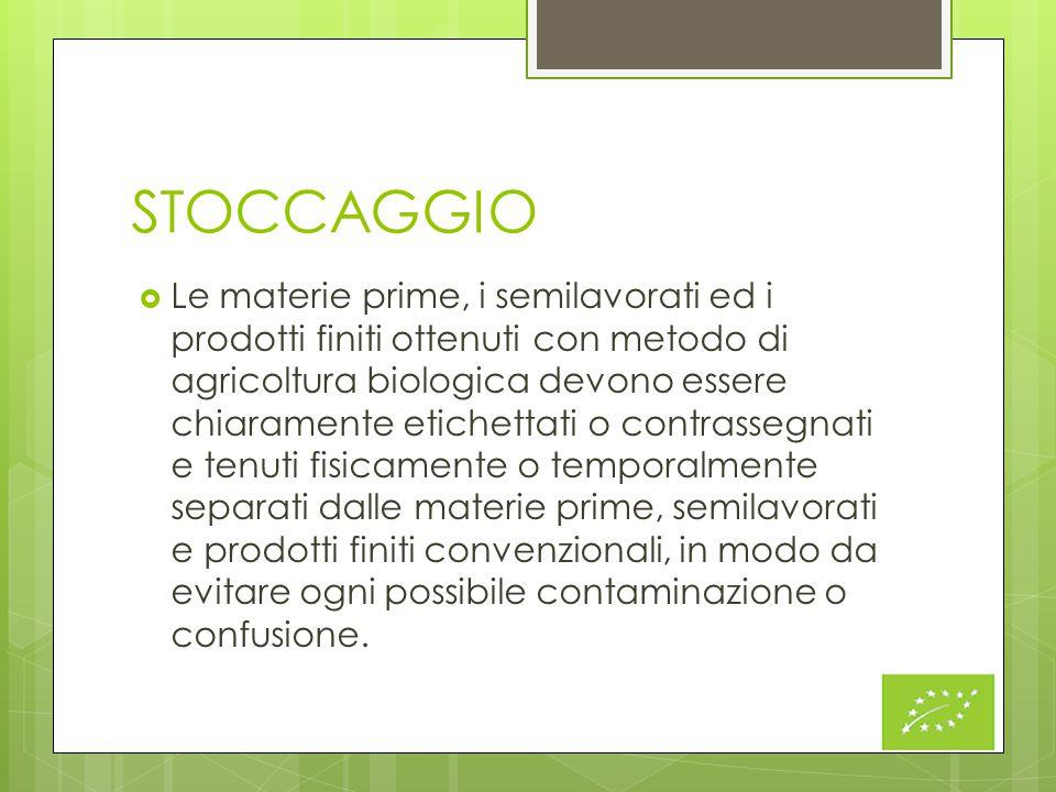 STOCCAGGIO  Le materie prime, i semilavorati ed i prodotti finiti ottenuti con metodo di agricoltura biologica devono essere chiaramente etichettati