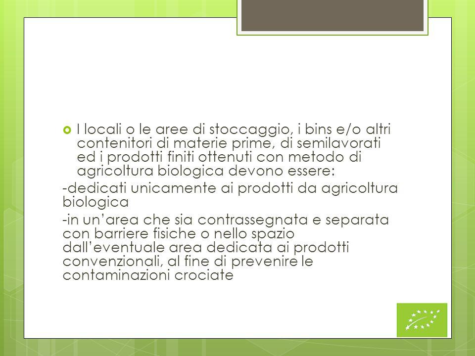  I locali o le aree di stoccaggio, i bins e/o altri contenitori di materie prime, di semilavorati ed i prodotti finiti ottenuti con metodo di agricol