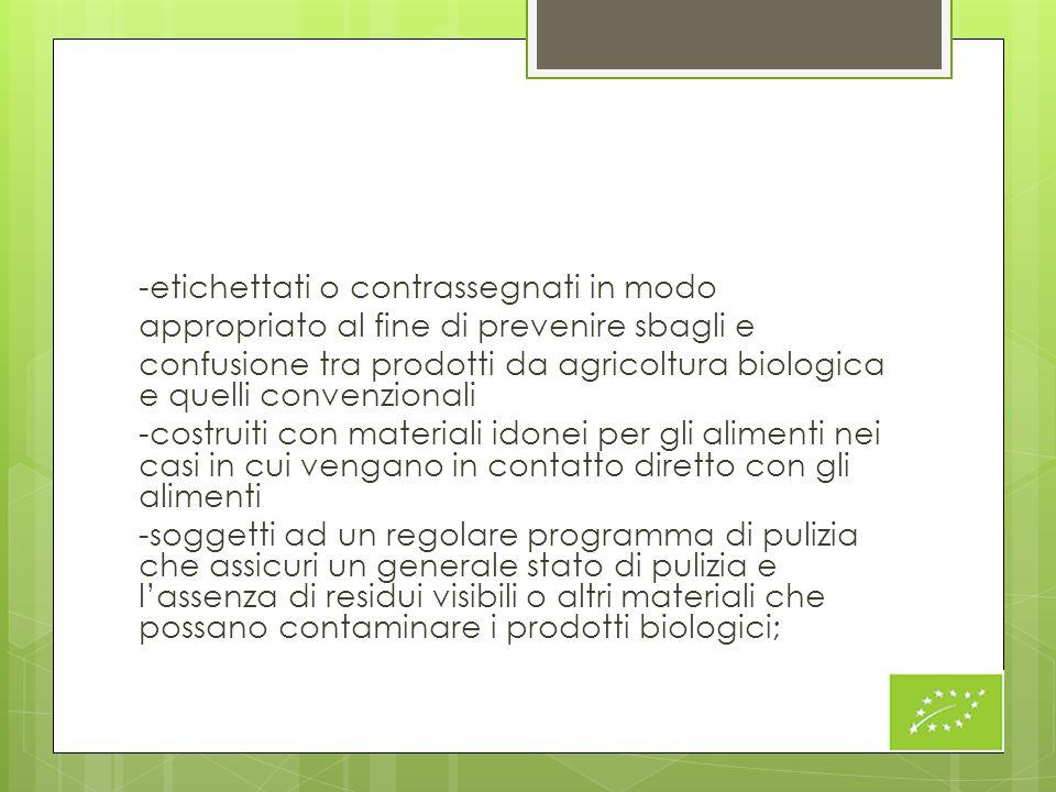 -etichettati o contrassegnati in modo appropriato al fine di prevenire sbagli e confusione tra prodotti da agricoltura biologica e quelli convenzional