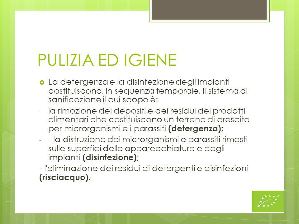 PULIZIA ED IGIENE  La detergenza e la disinfezione degli impianti costituiscono, in sequenza temporale, il sistema di sanificazione il cui scopo è: -