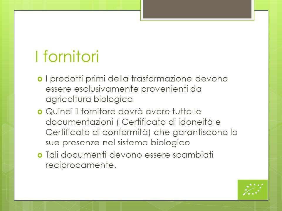 I fornitori  I prodotti primi della trasformazione devono essere esclusivamente provenienti da agricoltura biologica  Quindi il fornitore dovrà aver