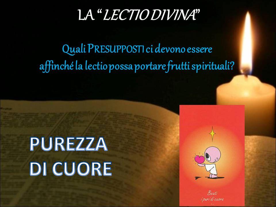 """LA """"LECTIO DIVINA"""" P RESUPPOSTI Quali P RESUPPOSTI ci devono essere affinché la lectio possa portare frutti spirituali?"""