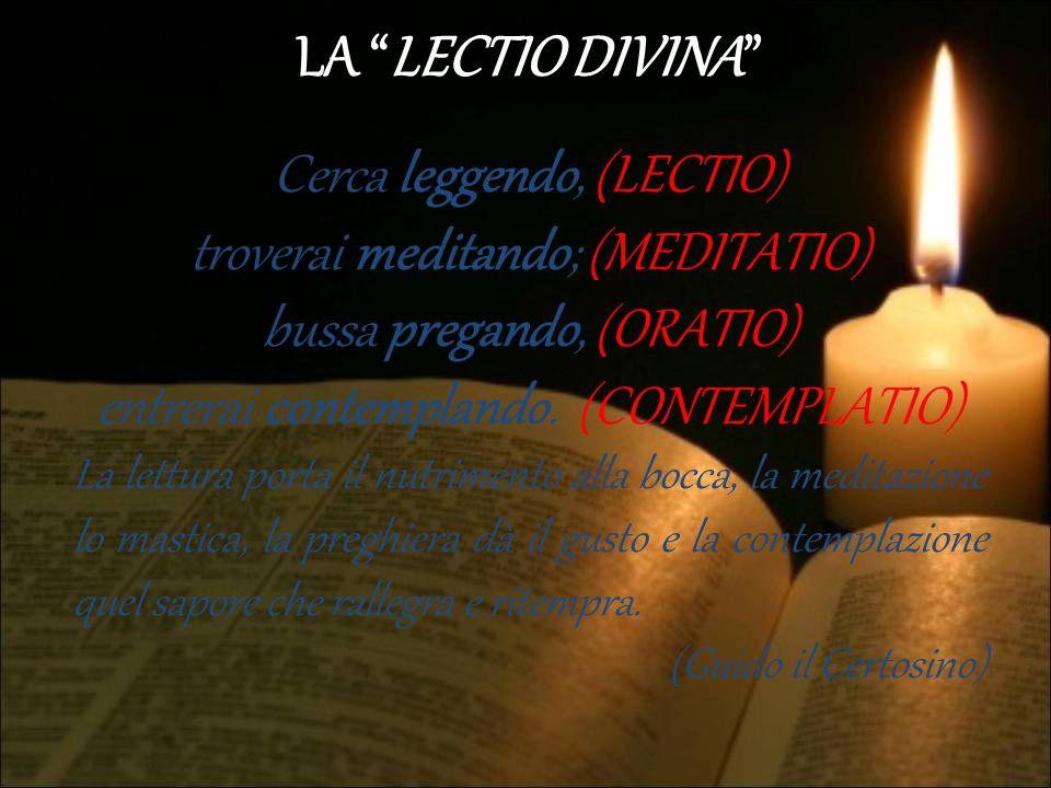"""LA """"LECTIO DIVINA"""" Cerca leggendo, (LECTIO) troverai meditando; (MEDITATIO) bussa pregando, (ORATIO) entrerai contemplando. (CONTEMPLATIO) La lettura"""