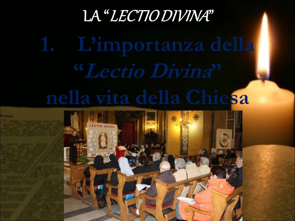 LA LECTIO DIVINA Cerca leggendo, (LECTIO) troverai meditando; (MEDITATIO) bussa pregando, (ORATIO) entrerai contemplando.