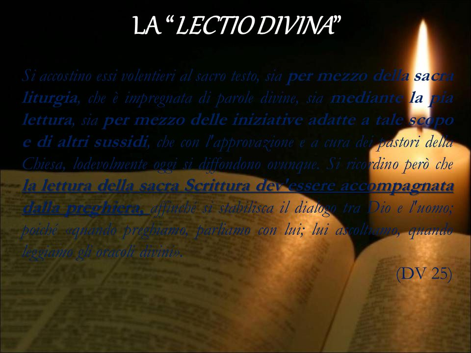"""LA """"LECTIO DIVINA"""" la lettura della sacra Scrittura dev'essere accompagnata dalla preghiera, Si accostino essi volentieri al sacro testo, sia per mezz"""