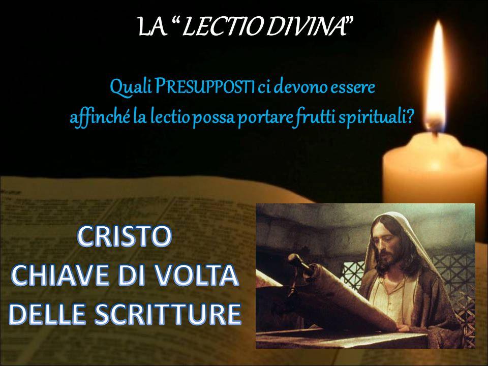 LA LECTIO DIVINA P RESUPPOSTI Quali P RESUPPOSTI ci devono essere affinché la lectio possa portare frutti spirituali?