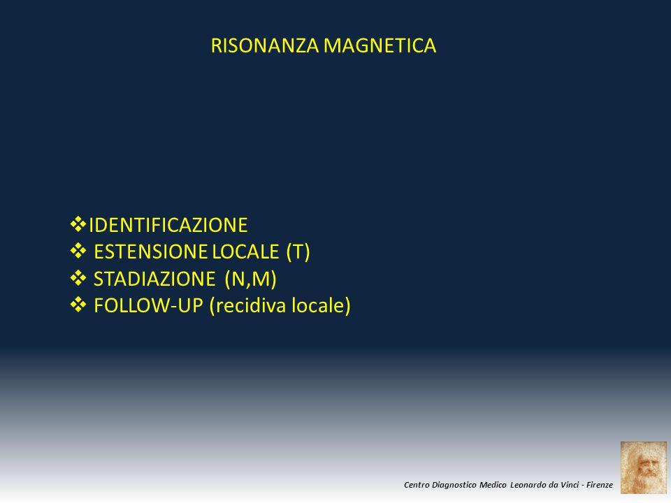 Centro Diagnostico Medico Leonardo da Vinci - Firenze  IDENTIFICAZIONE  ESTENSIONE LOCALE (T)  STADIAZIONE (N,M)  FOLLOW-UP (recidiva locale) RISO