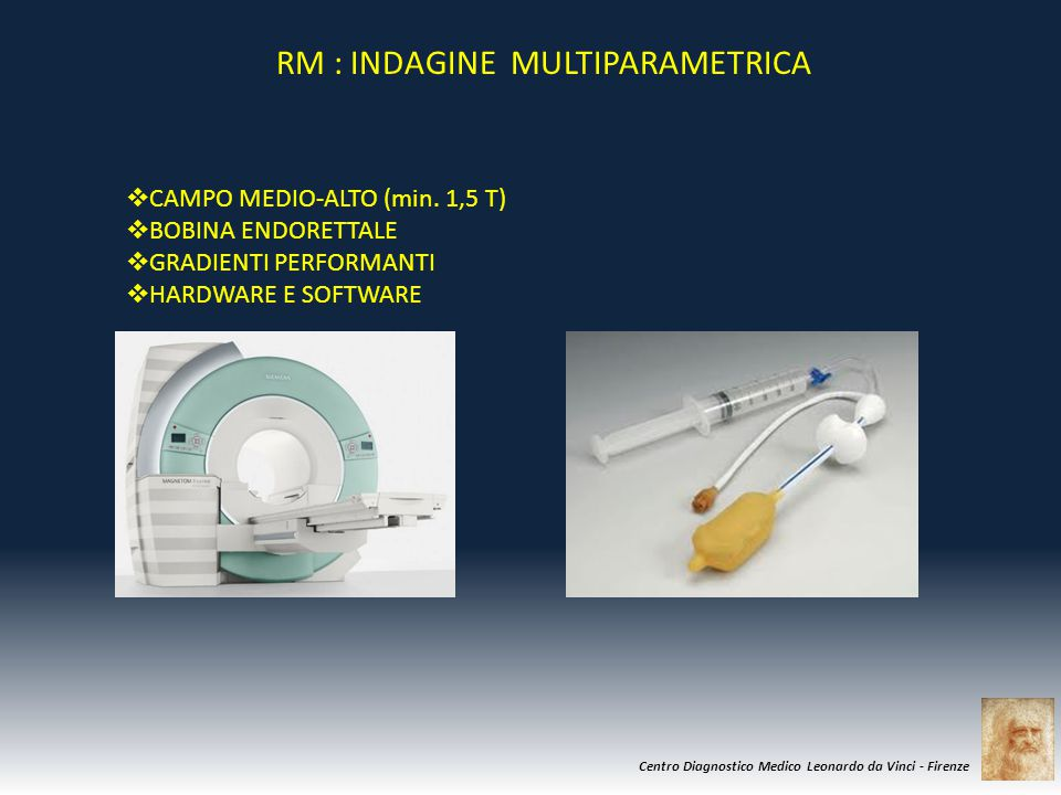 Centro Diagnostico Medico Leonardo da Vinci - Firenze RM : INDAGINE MULTIPARAMETRICA  CAMPO MEDIO-ALTO (min. 1,5 T)  BOBINA ENDORETTALE  GRADIENTI